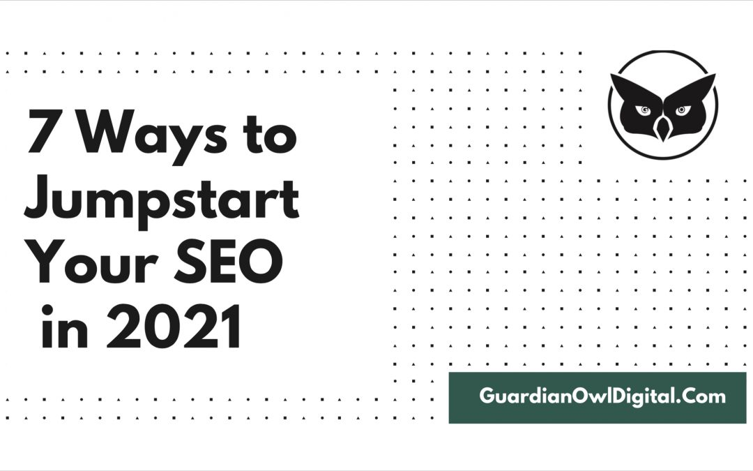 7 Ways to Jumpstart your SEO in 2021